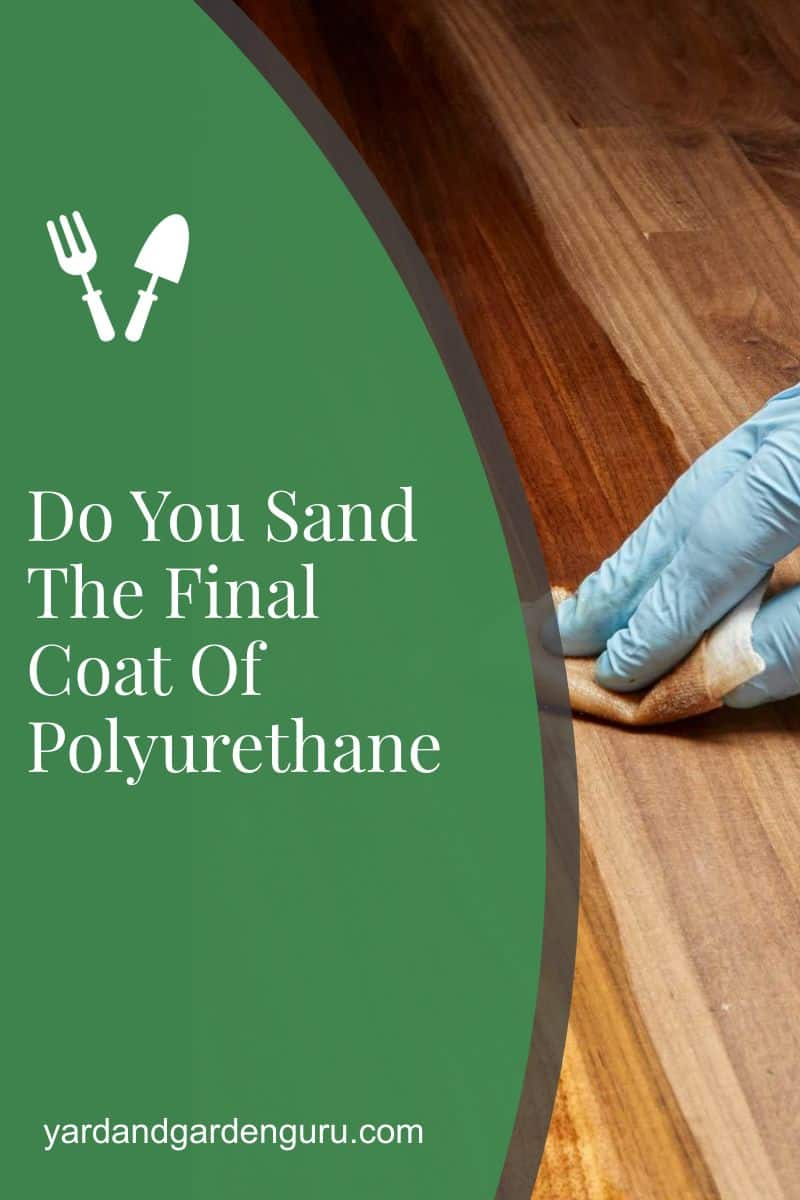 Do You Sand The Final Coat Of Polyurethane