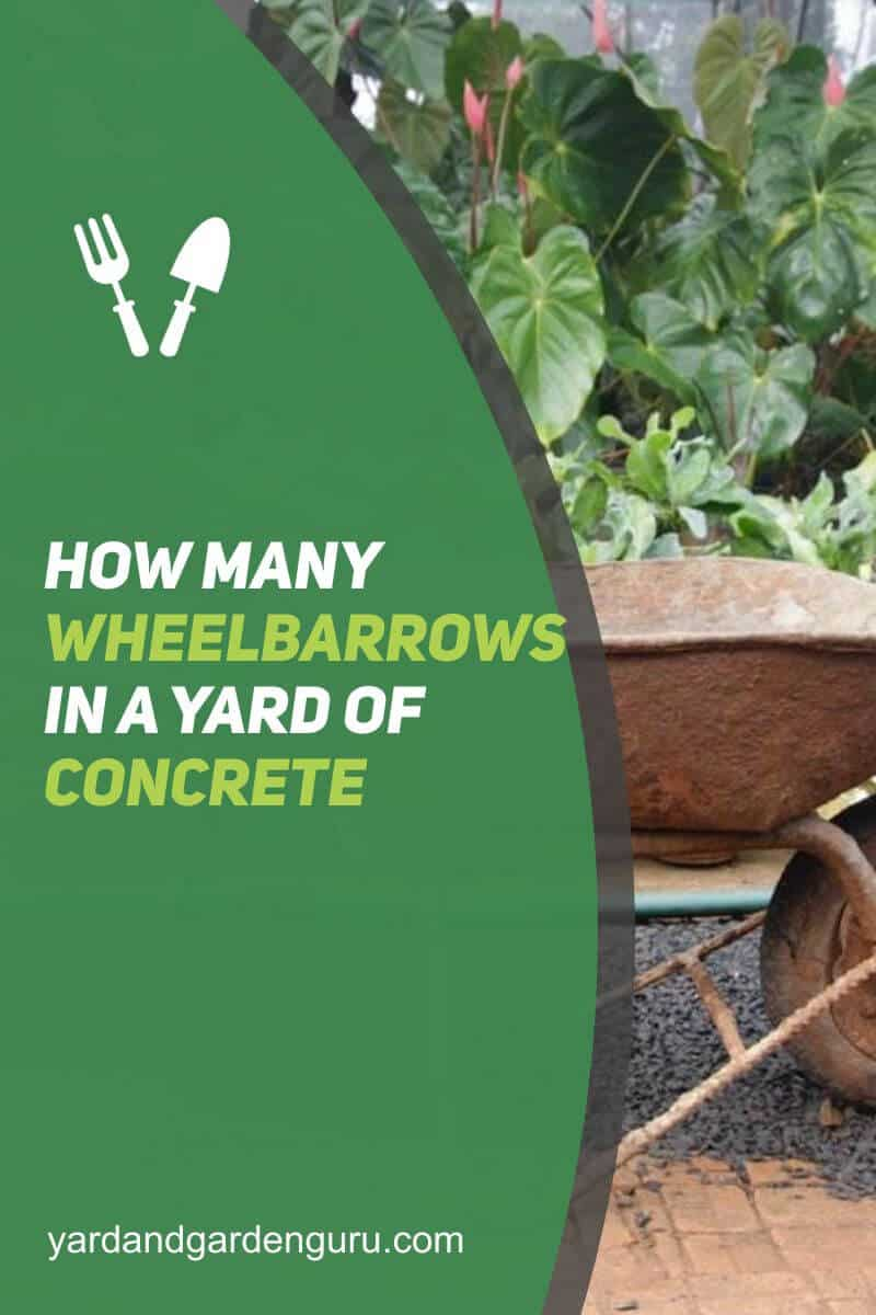How Many Wheelbarrows In A Yard Of Concrete